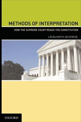 Book Methods of Interpretation: How the Supreme Court Reads the Constitution by Lackland H. Bloom