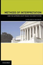 Methods of Interpretation: How the Supreme Court Reads the Constitution