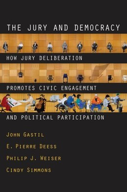 Book The Jury and Democracy: How Jury Deliberation Promotes Civic Engagement and Political Participation by John Gastil