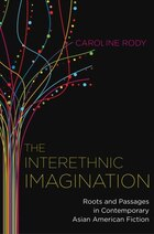 The Interethnic Imagination: Roots and Passages in Contemporary Asian American Fiction