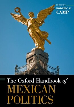 Book The Oxford Handbook of Mexican Politics by Roderic Ai Camp