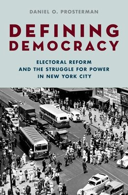 Book Defining Democracy: Electoral Reform and the Struggle for Power in New York City by Daniel O. Prosterman