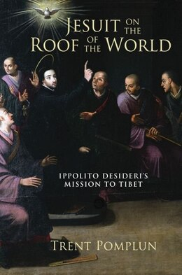 Book Jesuit on the Roof of the World: Ippolito Desideris Mission to Tibet by Trent Pomplun