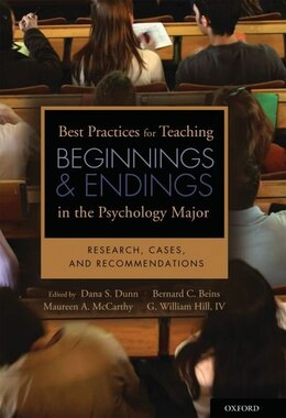 Book Best Practices for Teaching Beginnings and Endings in the Psychology Major: Research, Cases, and… by Dana S. Dunn