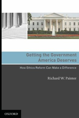 Book Getting the Government America Deserves: How Ethics Reform Can Make a Difference by Richard W Painter