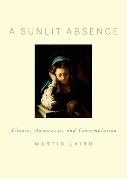 Book A Sunlit Absence: Silence, Awareness, and Contemplation by Martin Laird