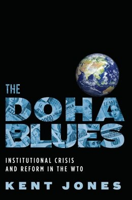 Book The Doha Blues: Institutional Crisis and Reform in the WTO by Kent Jones