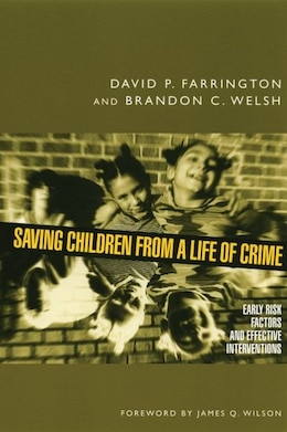 Book Saving Children from a Life of Crime: Early Risk Factors and Effective Interventions by David P. Farrington