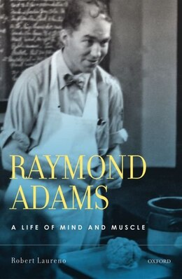 Book Raymond Adams: A Life of Mind and Muscle by Robert Laureno