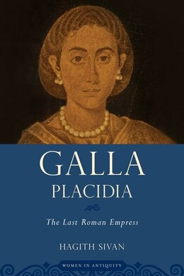 Book Galla Placidia: The Last Roman Empress by Hagith Sivan