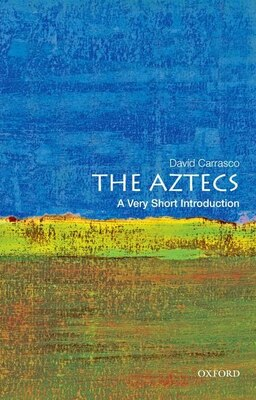 Book The Aztecs: A Very Short Introduction: A Very Short Introduction by David Carrasco
