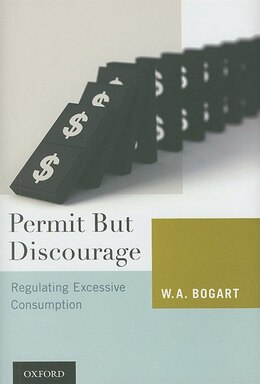 Book Permit But Discourage: Regulating Excessive Consumption by W. A. Bogart