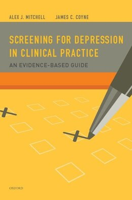 Book Screening for Depression in Clinical Practice: An Evidence-Based Guide by Alex J. Mitchell