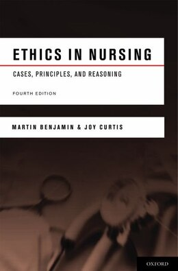 Book Ethics in Nursing: Cases, Principles, and Reasoning by Martin Benjamin