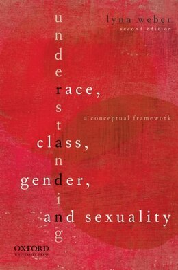 Book Understanding Race, Class, Gender, and Sexuality: Text and Cases by Lynn Weber