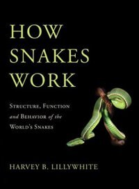 Book How Snakes Work: Structure, Function and Behavior of the Worlds Snakes by Harvey B. Lillywhite