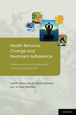 Book Health Behavior Change and Treatment Adherence: Evidence-based Guidelines for Improving Healthcare by Leslie Martin