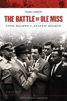 Book The Battle of Ole Miss: Civil Rights v. States Rights by Frank Lambert