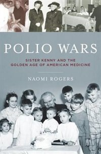 Book Polio Wars: Sister Kenny and the Golden Age of American Medicine by Naomi Rogers
