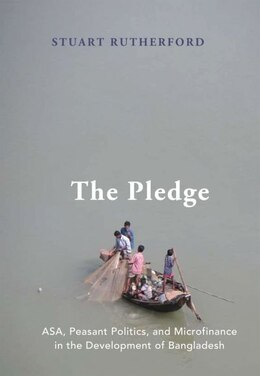 Book The Pledge: ASA, Peasant Politics, and Microfinance in the Development of Bangladesh by Stuart Rutherford