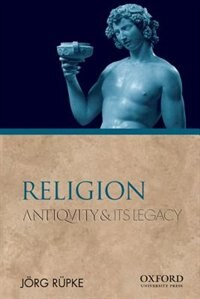 Book Religion: Antiquity and Its Legacy by Jorg Rupke