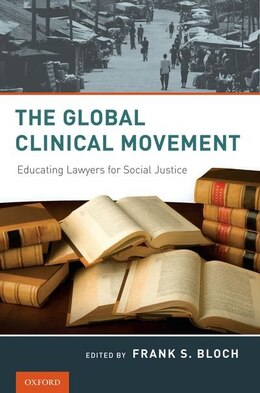 Book The Global Clinical Movement: Educating Lawyers for Social Justice by Frank S. Bloch