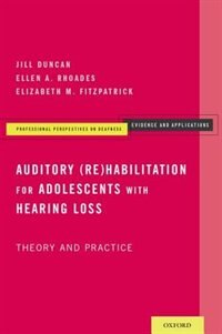 Book Auditory (Re)Habilitation for Adolescents with Hearing Loss: Theory and Practice by Jill Duncan