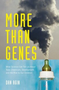 More Than Genes: What Science Can Tell Us About Toxic Chemicals, Development, and the Risk to Our…