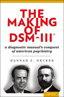 Book The Making of DSM-III: A Diagnostic Manuals Conquest of American Psychiatry by Hannah Decker