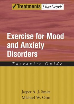 Book Exercise for Mood and Anxiety Disorders: Therapist Guide by Jasper A. J. Smits