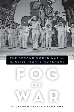 Book Fog of War: The Second World War and the Civil Rights Movement by Kevin M. Kruse