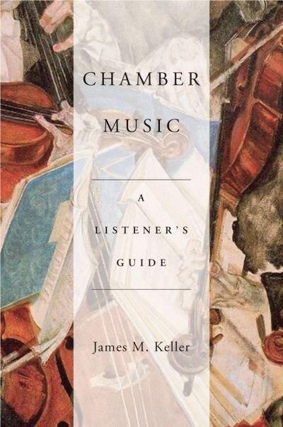 Chamber Music: A Listener's Guide by James M. Keller