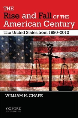 Book The Rise and Fall of the American Century: The United States from 1890-2010 by William H. Chafe