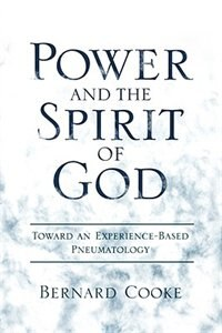 Book Power and the Spirit of God: Toward an Experience-Based Pneumatology by Bernard Cook