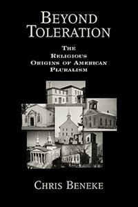 Book Beyond Toleration The Religious Origins of American Pluralism by Beneke, Chris