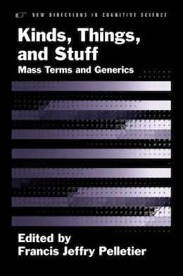 Book Kinds, Things, and Stuff: Mass Terms and Generics by Francis Jeffry Pelletier
