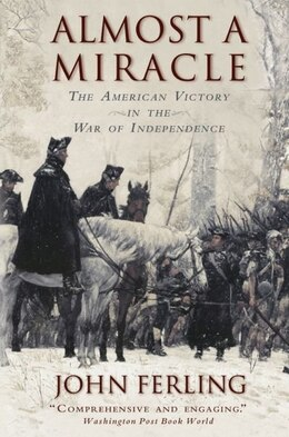 Book Almost A Miracle: The American Victory in the War of Independence by John Ferling