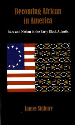 Book Becoming African in America: Race and Nation in the Early Black Atlantic by James Sidbury