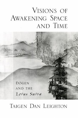 Book Vision of Awakening Space and Time: Dogen and the Lotus Sutra by Taigen Dan Leighton