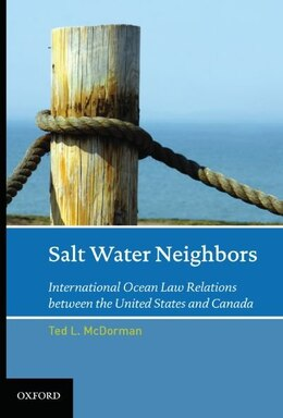 Book Salt Water Neigbbors International Ocean Law Relations Between the United States and Canada by Ted L McDorman