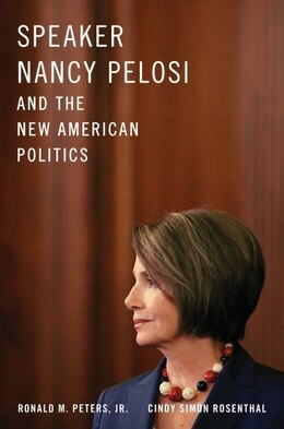 Book Speaker Nancy Pelosi and the New American Politics by Ronald M. Peters, Jr.