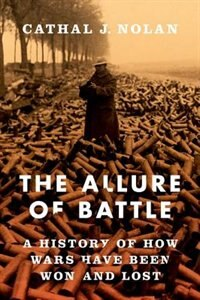 Book The Allure of Battle: How Wars are Won and Lost by Cathal J. Nolan