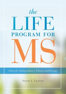 Book The LIFE Program for MS: Lifestyle, Independence, Fitness and Energy by Susan J. Epstein