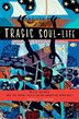 Tragic Soul-Life: W.E.B. Du Bois and the Moral Crisis Facing American Democracy by Terrence L. Johnson