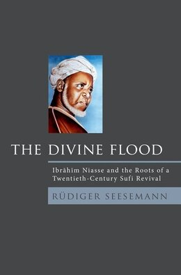 Book The Divine Flood: Ibrahim Niasse and the Roots of a Twentieth-Century Sufi Revival by Rudiger Seesemann