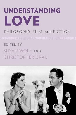 Book Understanding Love: Philosophy, Film, and Fiction by Susan Wolf
