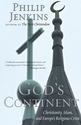 Book Gods Continent: Christianity, Islam, and Europes Religious Crisis by Philip Jenkins