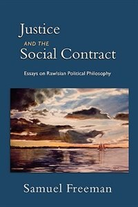 Book Justice and the Social Contract Essays on Rawisian Political Philosophy by Samuel Freeman