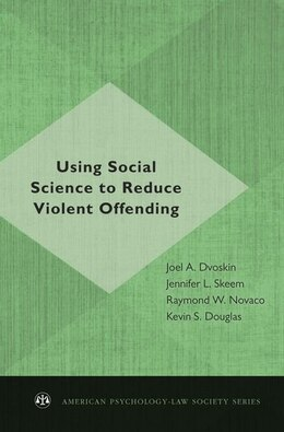 Book Using Social Science to Reduce Violent Offending by Joel A. Dvoskin