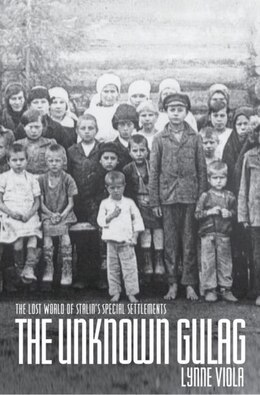 Book The Unknown Gulag: The Lost World of Stalins Special Settlements by Lynne Viola